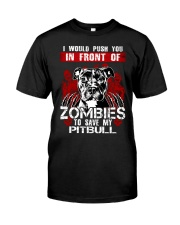 I Would Push You In Front of Zombies - Pit Bull Classic T-Shirt front