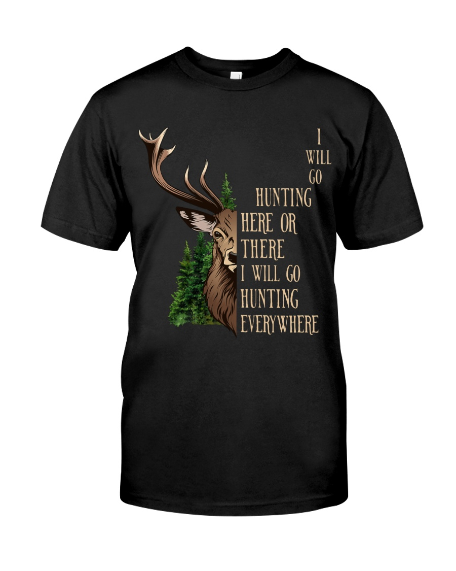 I Will Go Hunting Here Or There Everywhere Classic T-Shirt