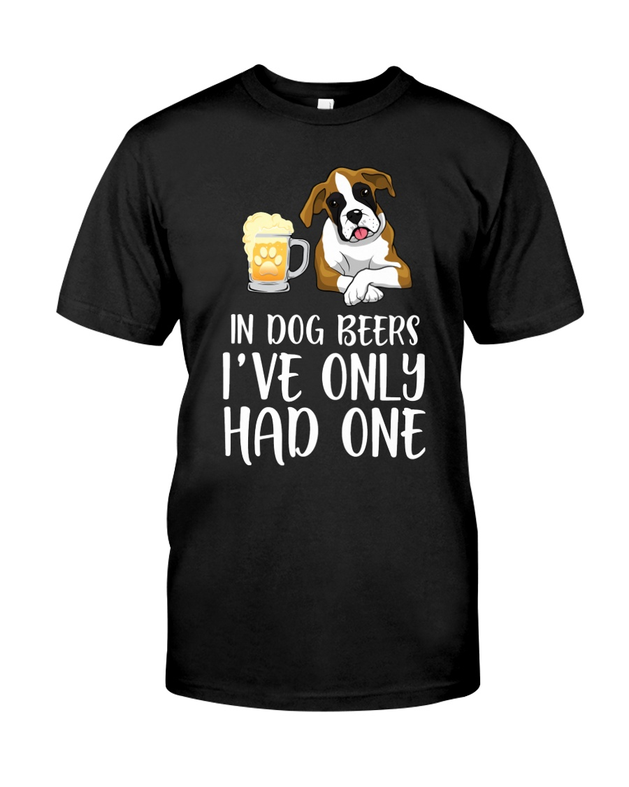 In Dog Beers I've Only Had One - Boxer Classic T-Shirt