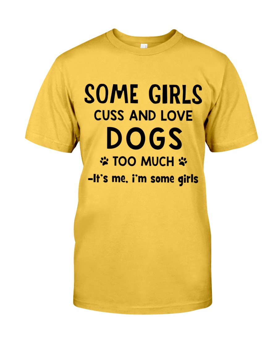 Some Girls Cuss and Love Dogs Too Much Classic T-Shirt