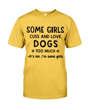 Some Girls Cuss and Love Dogs Too Much Classic T-Shirt front