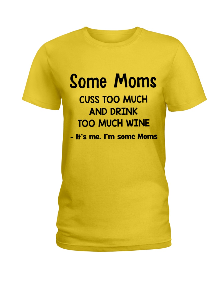 Some Moms Cuss Too Much and Drink Too Much Wine  Ladies T-Shirt