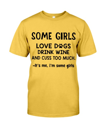 Some Girls Love Dogs Drink Wine and Cuss Too Much