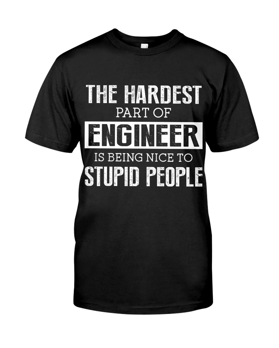 The hardest part of Engineer Classic T-Shirt