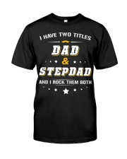 I Have Two Titles Dad and Stepdad Classic T-Shirt front