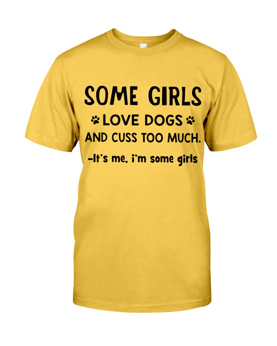 Some Girls Love Dogs and Cuss Too Much  Classic T-Shirt