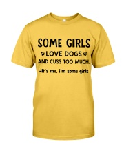Some Girls Love Dogs and Cuss Too Much  Classic T-Shirt front