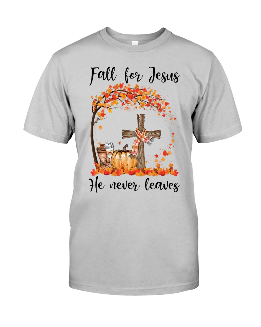 Fall For Jesus He Never Leaves Classic T-Shirt