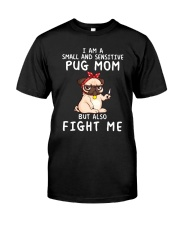 Small and Sensitive Pug Mom Classic T-Shirt front