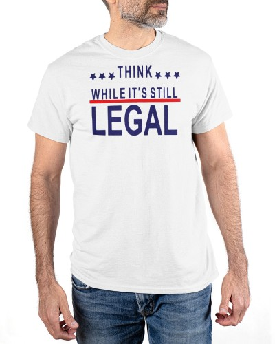 think while its still legal shirt