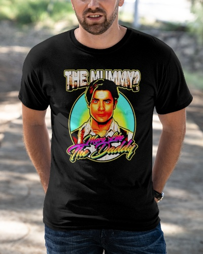 the mummy more like the daddy t shirt