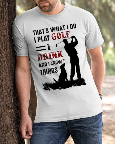 Thats What I Do I Play Golf And Drink Shirt