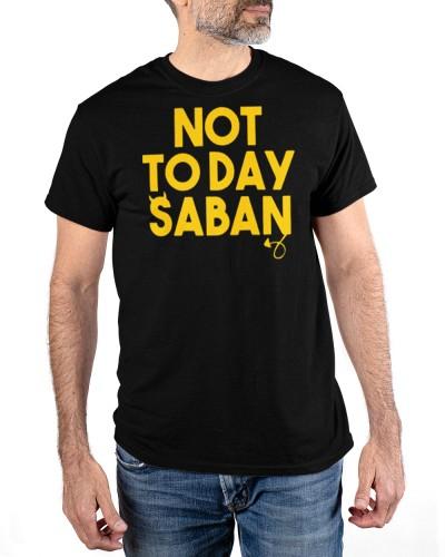 not today saban shirt