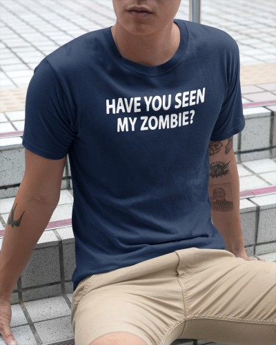 have you seen my zombie shirt