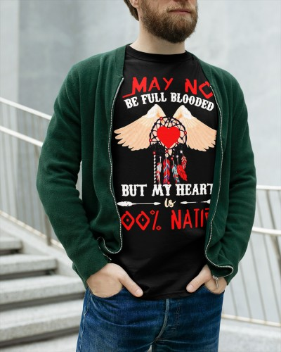 I May Not Be Full Blooded But My Heart Is 100 Percent Native American Shirt