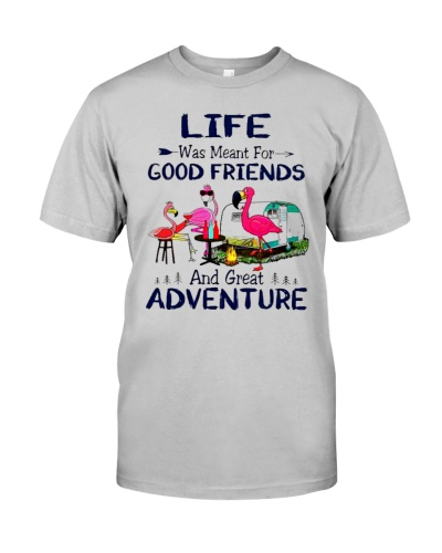 Flamingo Life Was Meant For Good Friends And Great Adventure Shirt
