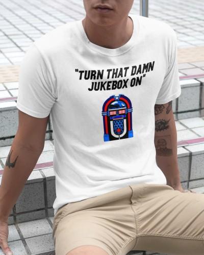 turn that damn jukebox on t shirt