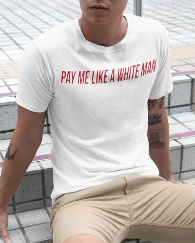 pay me like a white man shirt