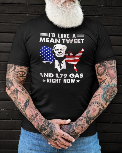 id love a mean tweet and 179 gas right now shirt trump lover