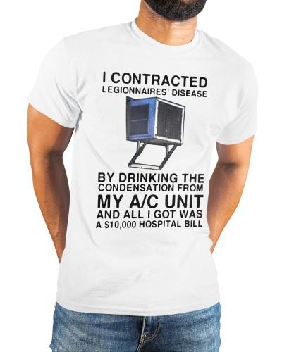 i contracted legionnaires disease shirt