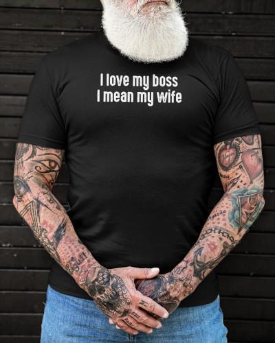 funny i love my boss i mean my wife shirt