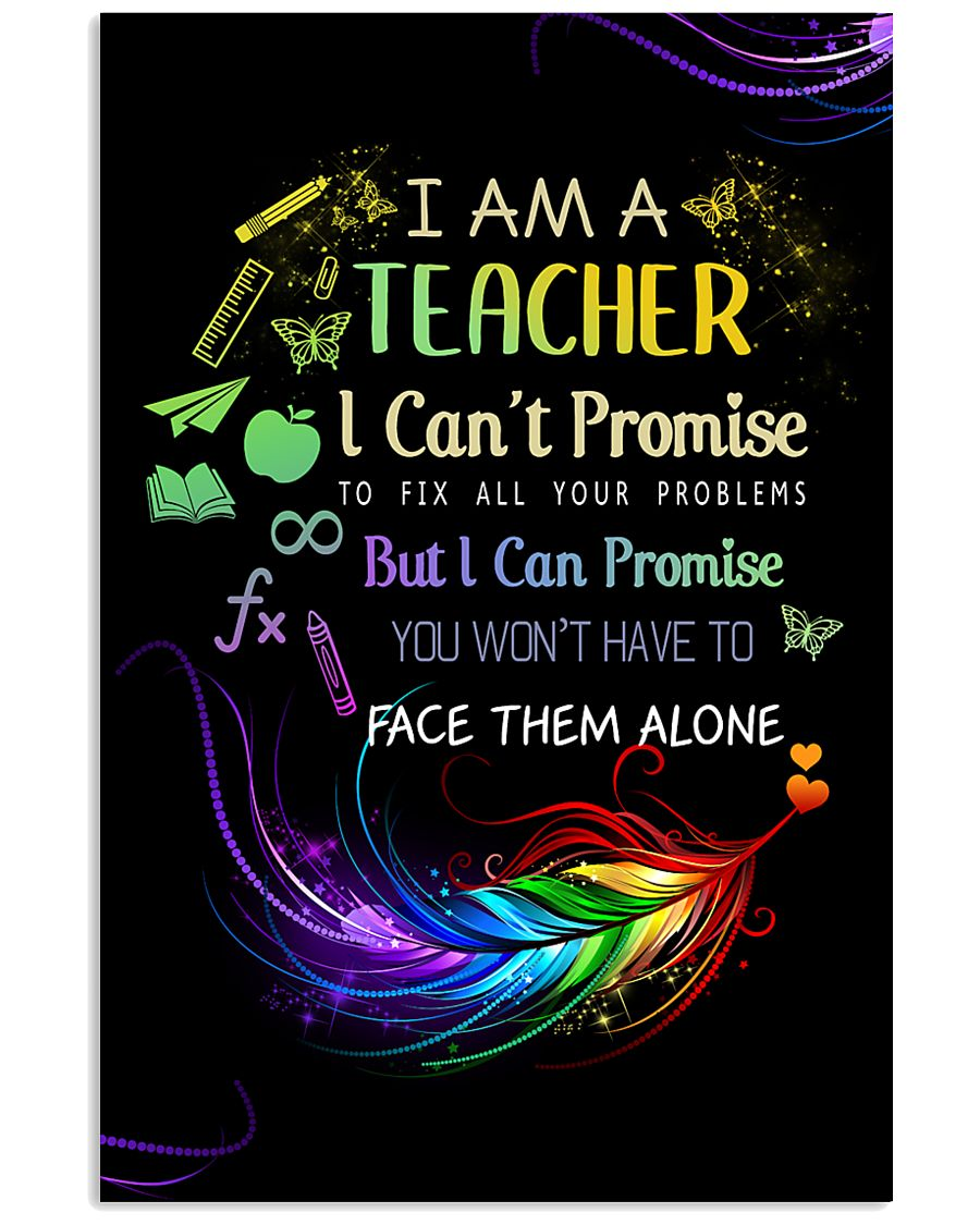 I AM A TEACHER I CAN'T PROMISE poster 11x17 Poster