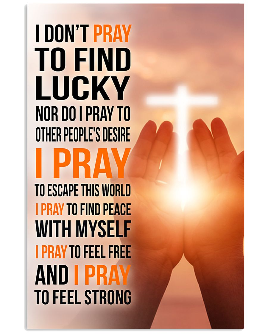8- I DON'T PRAY TO FIND LUCKY 11x17 Poster