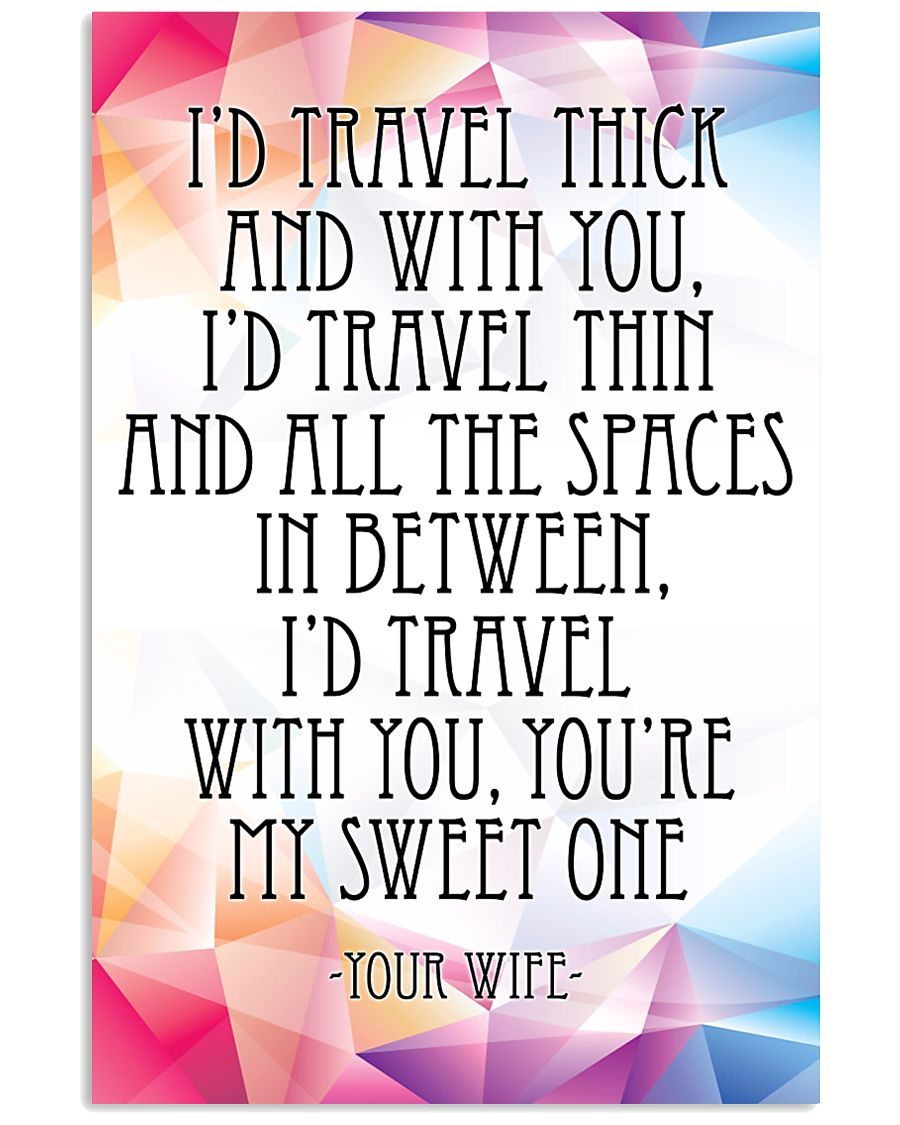 YOUR WIFE-I'D TRAVEL THICK AND WITH YOU 16x24 Poster