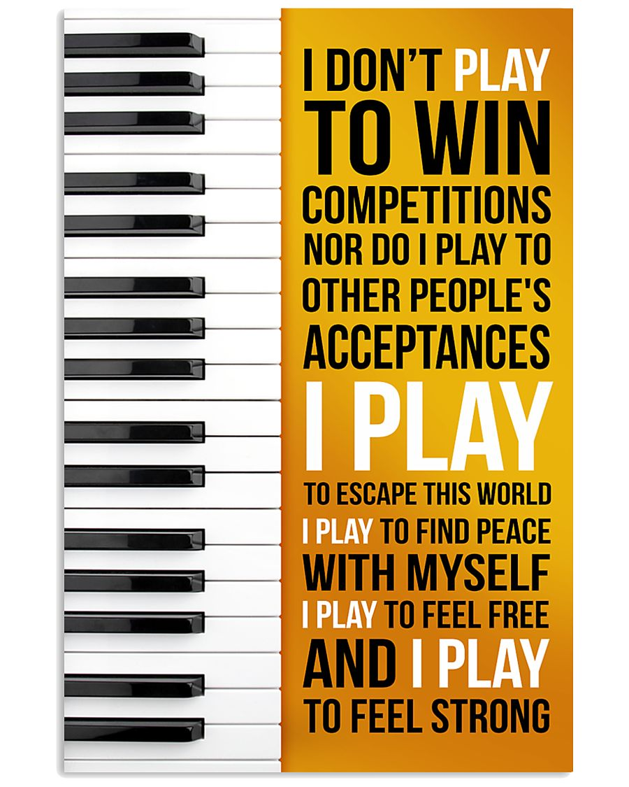 PIANO - I DON'T PLAY TO WIN COMPETITIONS 11x17 Poster