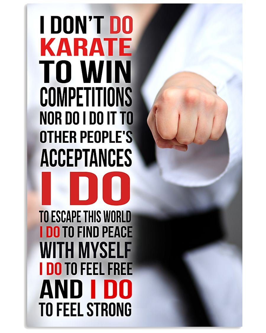 I DON'T DO KARATE TO WIN COMPETITIONS 11x17 Poster