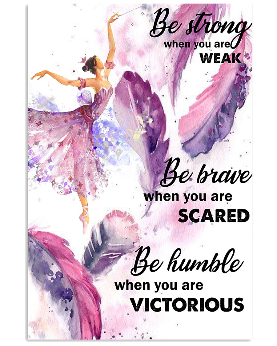 Ballet Dance - Be Strong When You Are Weak Poster  11x17 Poster