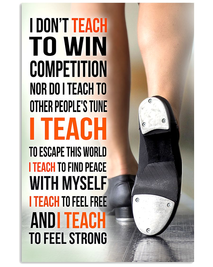 14- I DON'T TEACH TO WIN COMPETITION - TAP DANCE 11x17 Poster