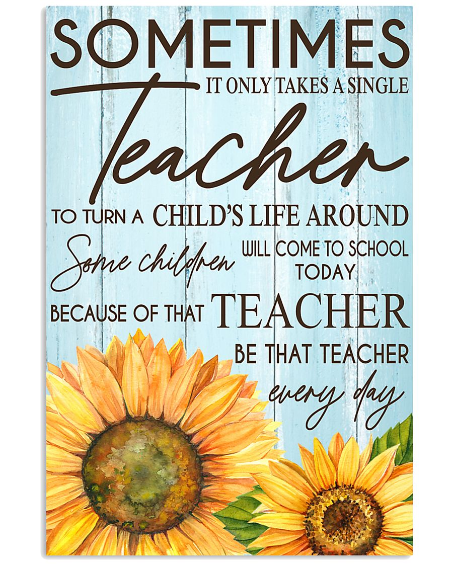 SOMETIMES IT ONLY TAKES A SINGLE TEACHER POSTER 11x17 Poster