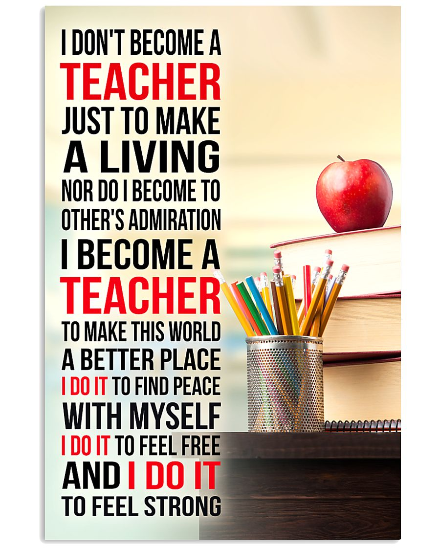 I DON'T BECOME A TEACHER JUST TO MAKE A LIVING 11x17 Poster