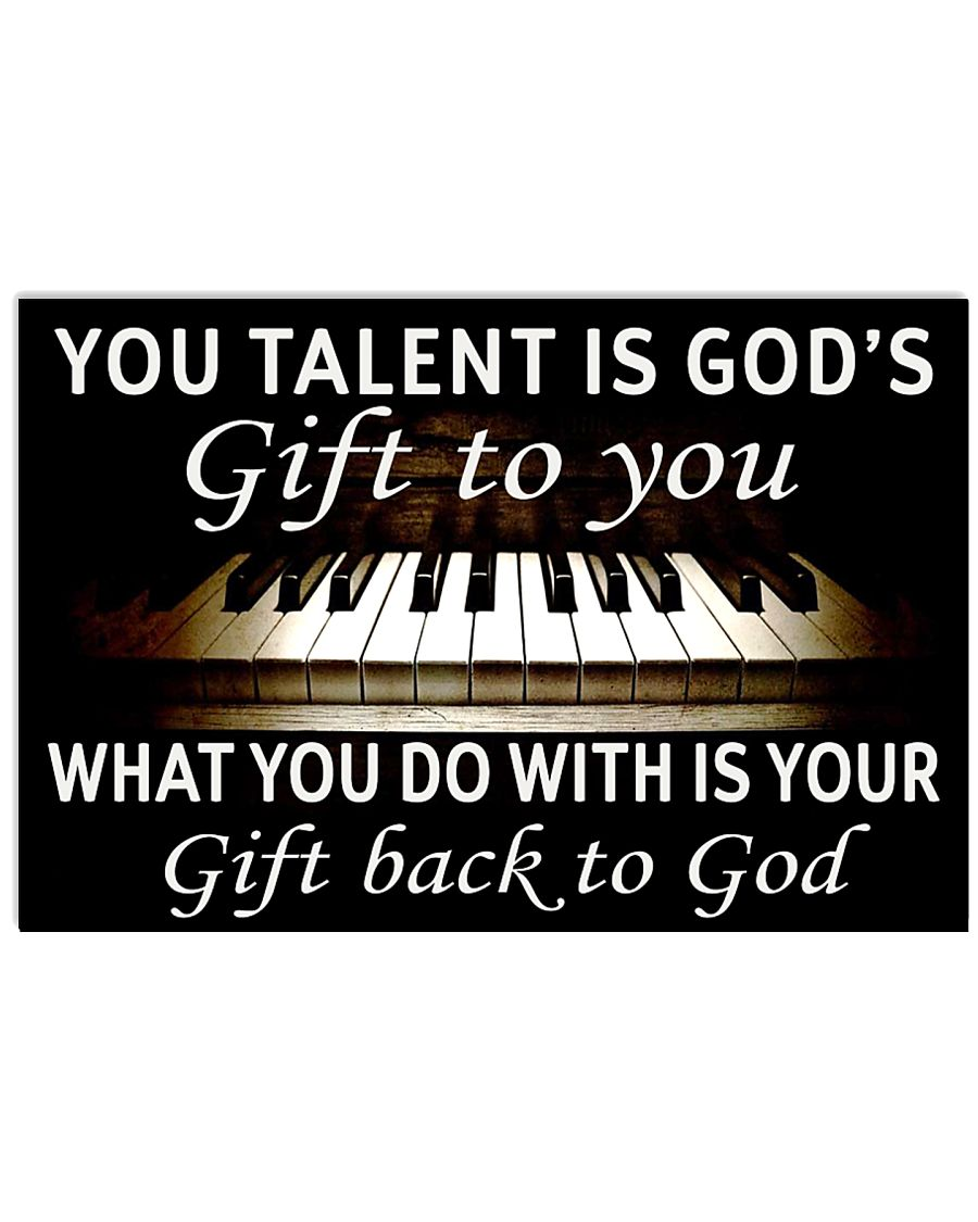 YOU TALENT IS GOD'S GIFT TO YOU PIANO POSTER - LQT 17x11 Poster