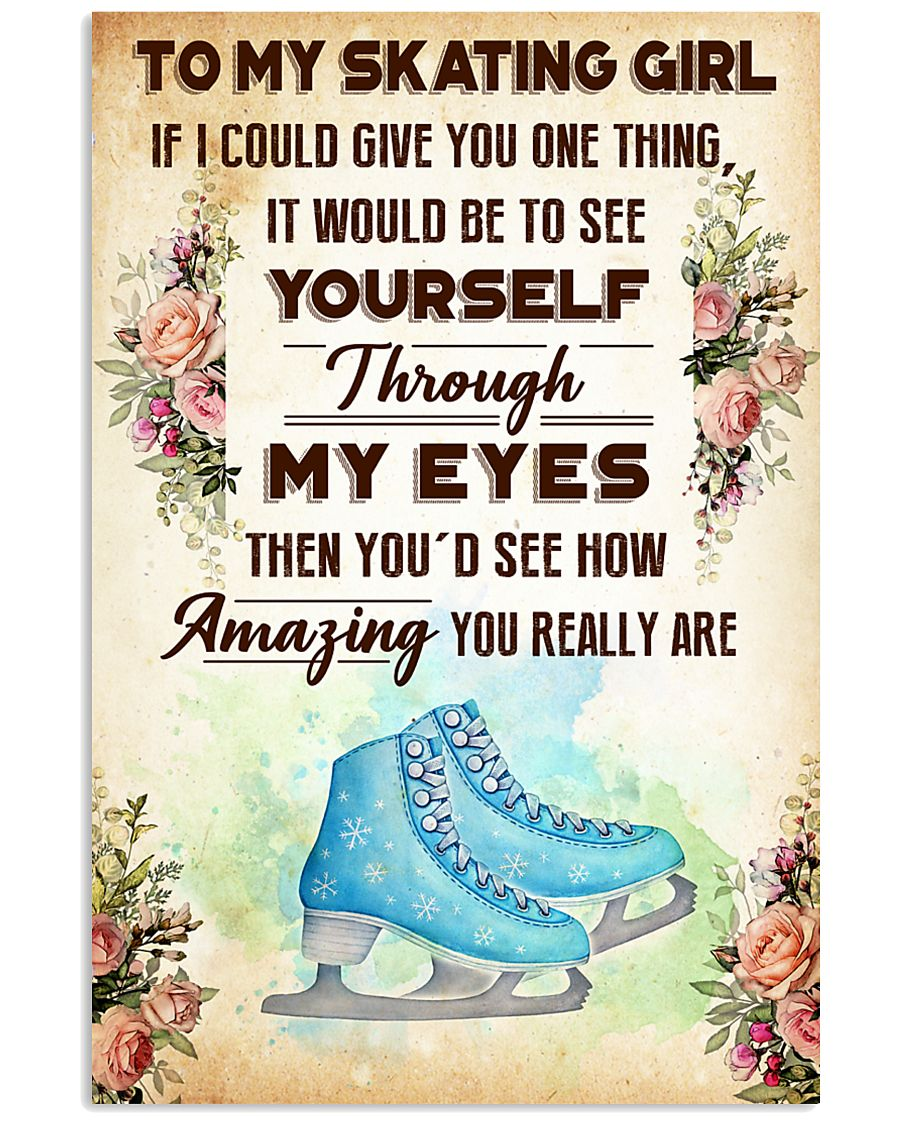 4- TO MY SKATING GIRL - YOU REALLY ARE 16x24 Poster