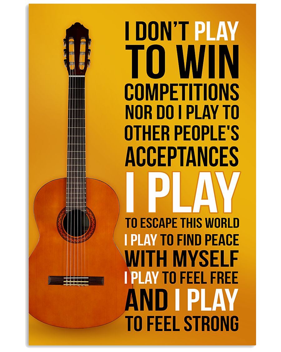 CLASSICAL GUITAR - I DON'T PLAY TO WIN COMPETITION 11x17 Poster