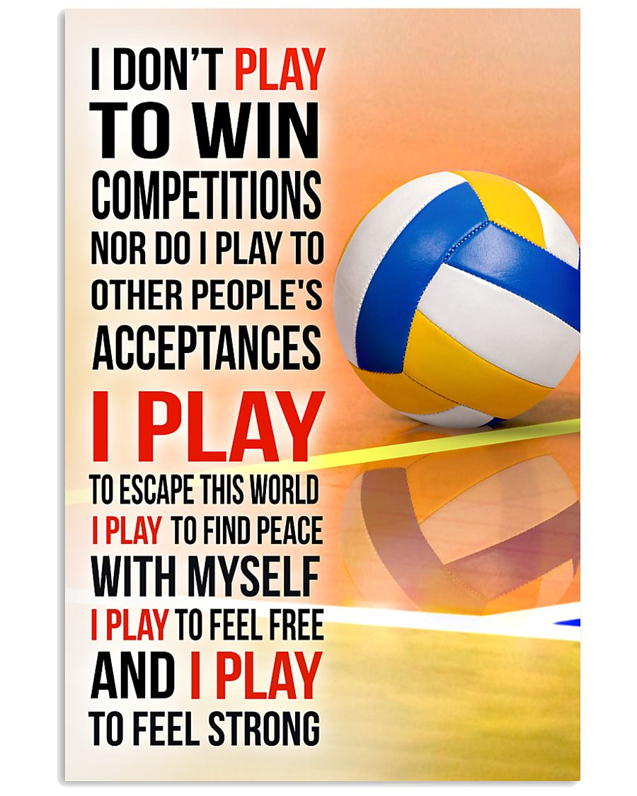 I DON'T PLAY TO WIN COMPETITIONS - VOLLEYBALL 11x17 Poster