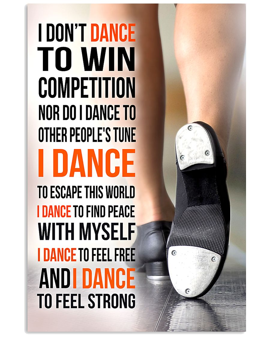 I DON'T DANCE TO WIN COMPETITION - TAP DANCE 11x17 Poster