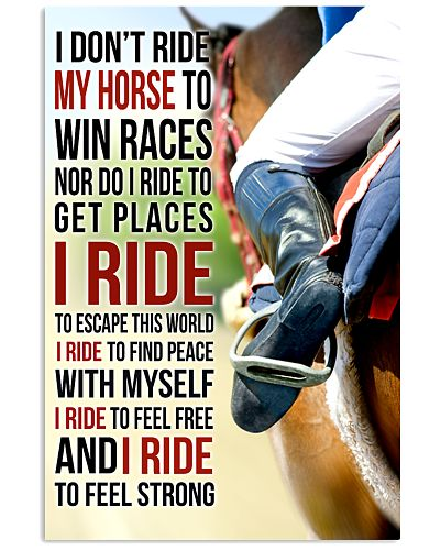 7 I DON'T RIDE MY HORSE TO WIN RACES