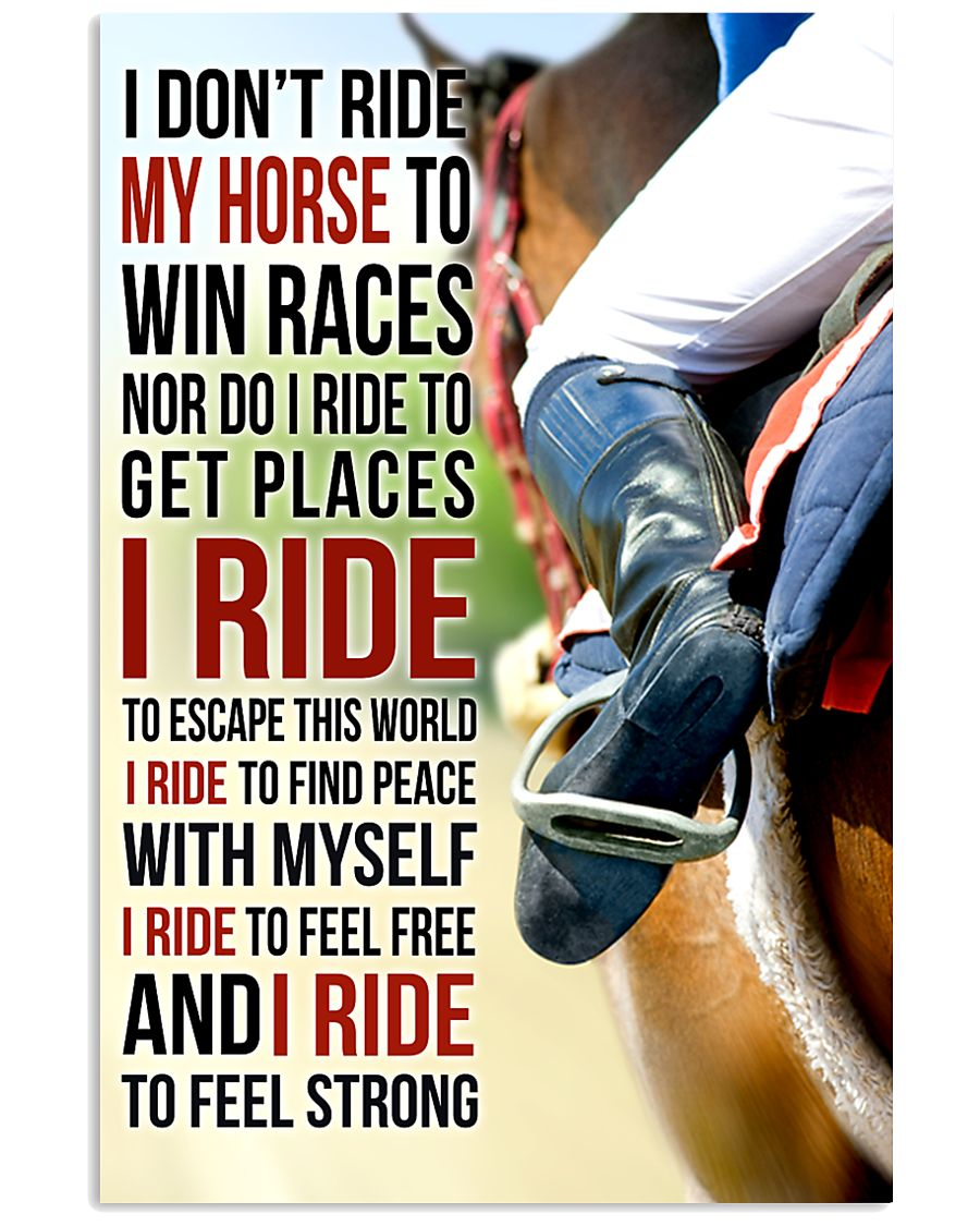 7 I DON'T RIDE MY HORSE TO WIN RACES 11x17 Poster