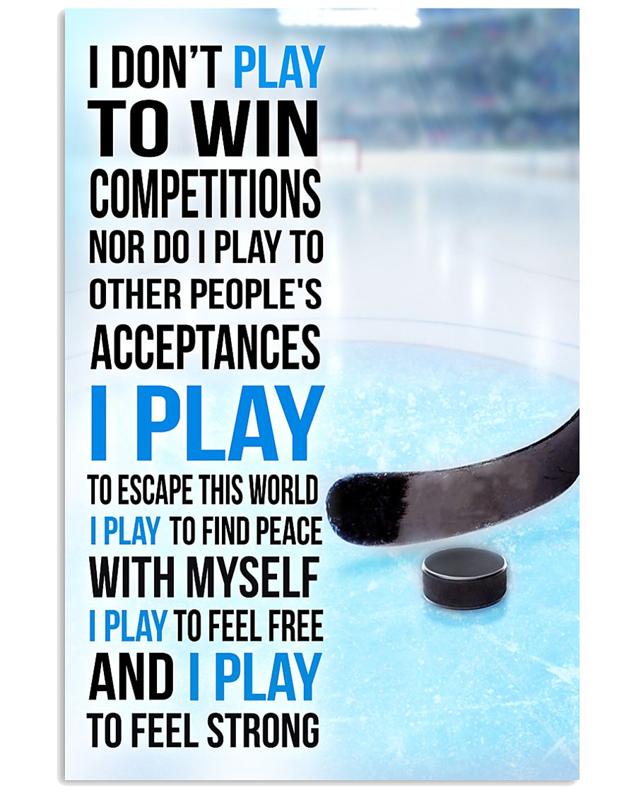 I DON'T PLAY TO WIN COMPETITIONS - ICE HOCKEY 11x17 Poster