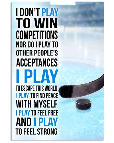 I DON'T PLAY TO WIN COMPETITIONS - ICE HOCKEY