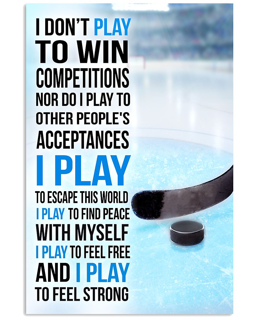 I DON'T PLAY TO WIN COMPETITIONS - ICE HOCKEY 24x36 Poster