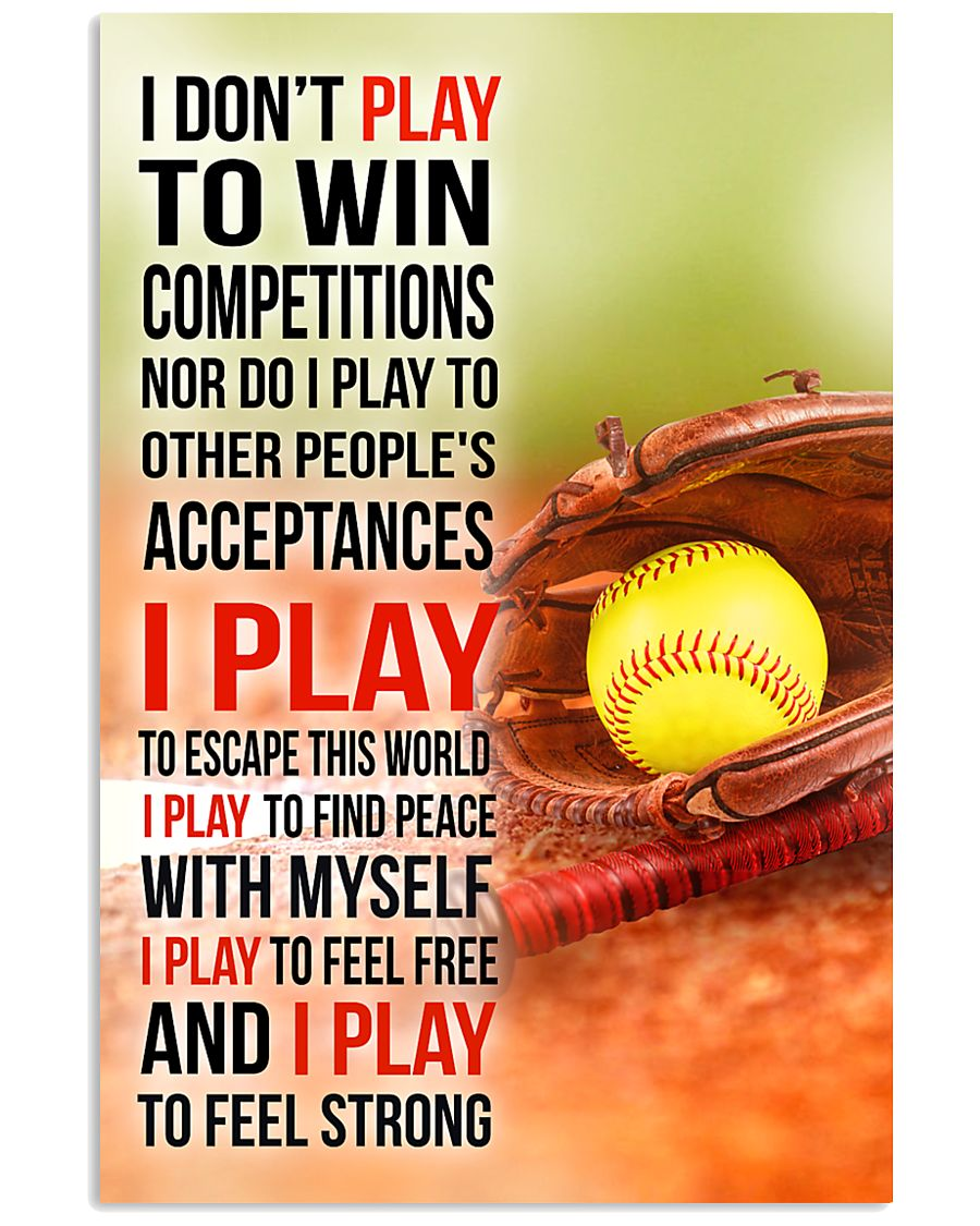 I DON'T PLAY TO WIN COMPETITIONS - SOFTBALL 24x36 Poster