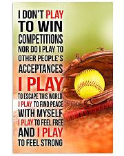 I DON'T PLAY TO WIN COMPETITIONS - SOFTBALL 24x36 Poster front