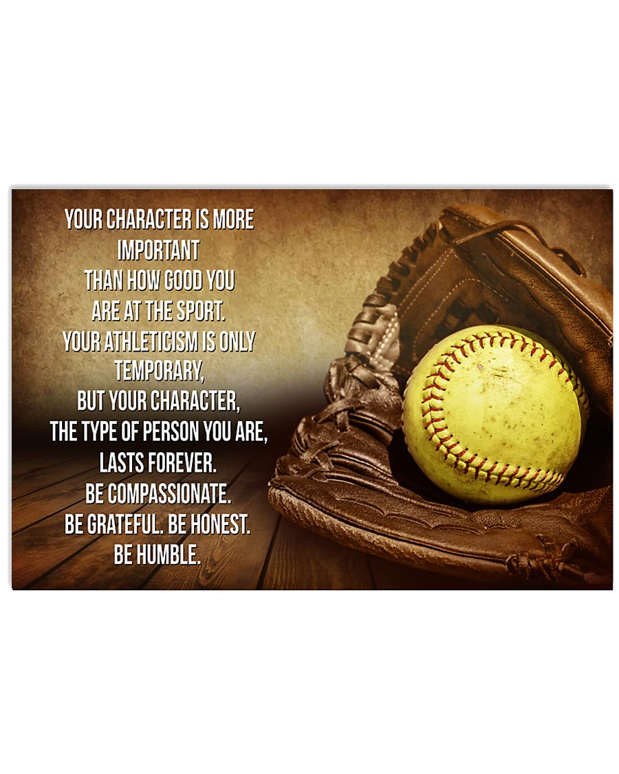 SOFTBALL - YOUR CHARACTER IS MORE IMPORTANT 17x11 Poster
