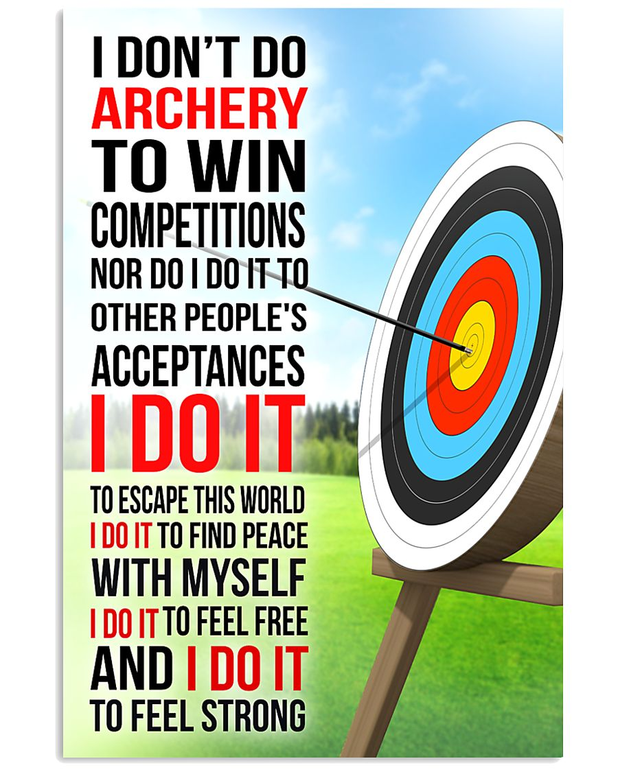 I DON'T DO ARCHERY TO WIN COMPETITIONS 11x17 Poster