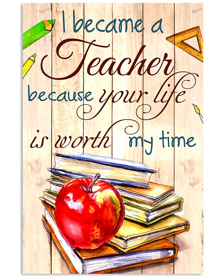 I BECAME A TEACHER BECAUSE YOU LIFE POSTER 11x17 Poster