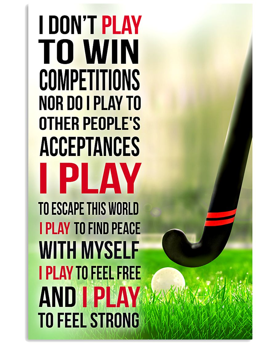 I DON'T PLAY TO WIN COMPETITIONS - HOCKEY 24x36 Poster